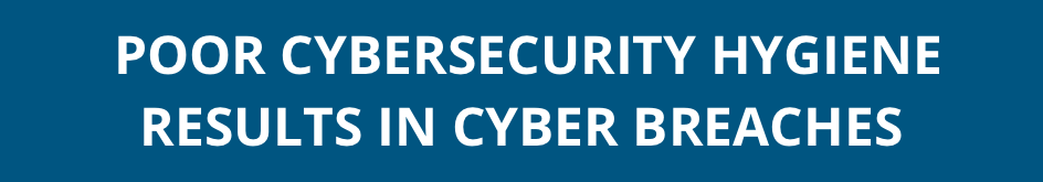 Poor Cyber Hygiene Results In Cyber Breaches